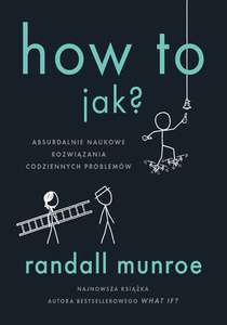 "Ebook ""How to? Jak?"" autorstwa Randalla Munroe - twórcy popularnego komiksu XKCD."
