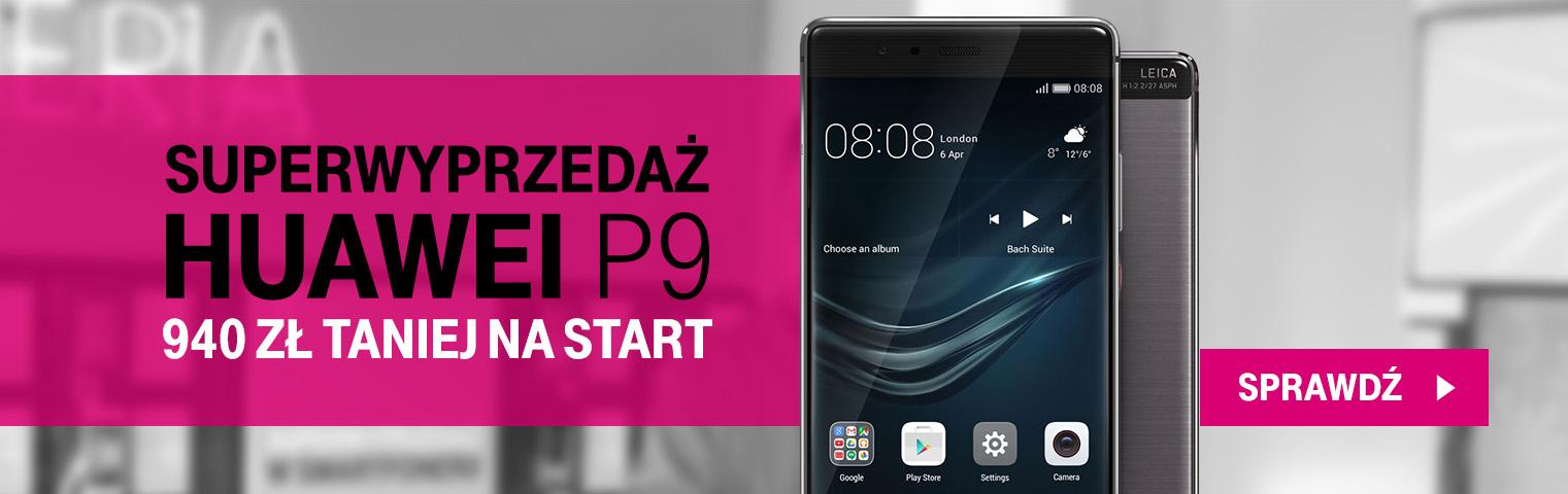 T-Mobile: SUPERWYPRZEDAŻ HUAWEI P9 - 940 zł TANIEJ NA START (P9 za 1314,04 )