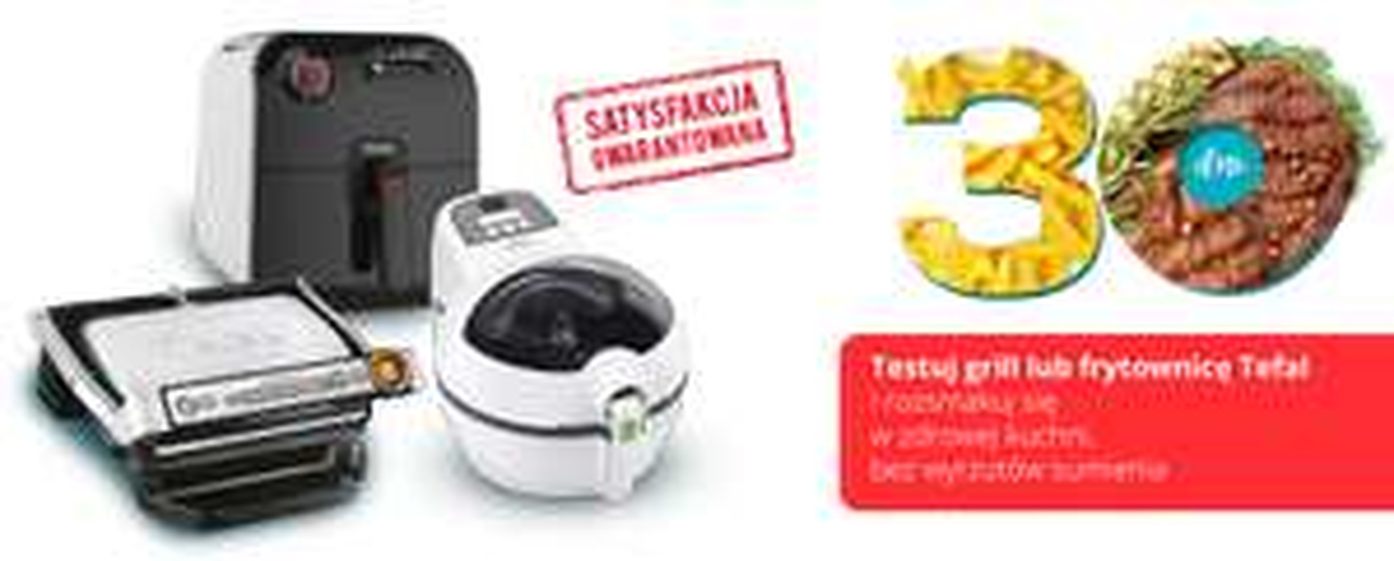 Testuj grill lub frytownicę marki Tefal przez 30 dni. Jeśli nie spełni sprzęt twoich oczekiwać zostaną zwrócone pieniądze.