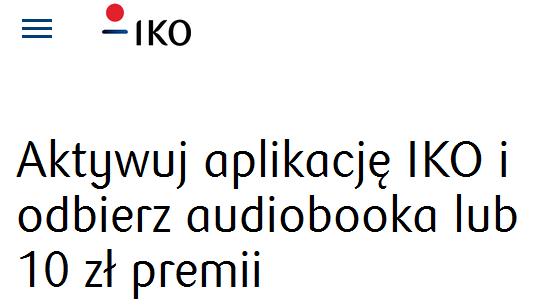 Audiobook lub 10zł premii za aktywację aplikacji IKO @ PKO BP