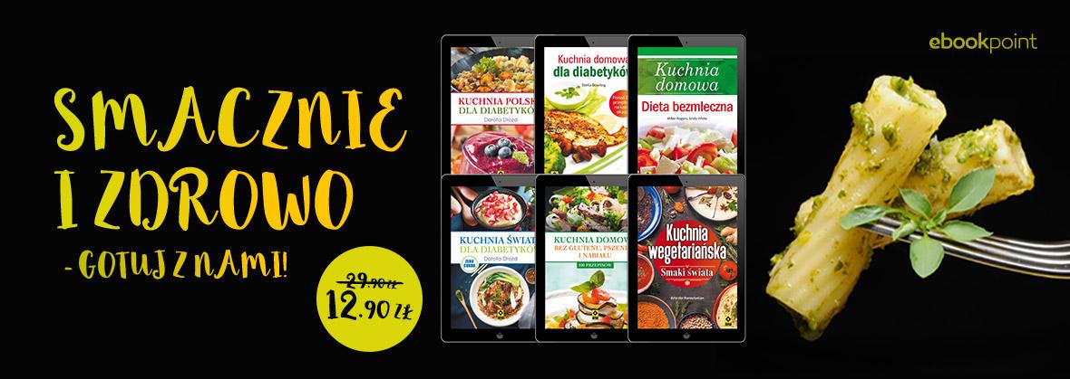 Gotuj smacznie i zdrowo - ebooki po 12,90 zł @ ebookpoint