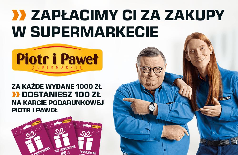 Za każde wydane 1000zł, bon na 100zł do sieci Piotr i Paweł @ Saturn