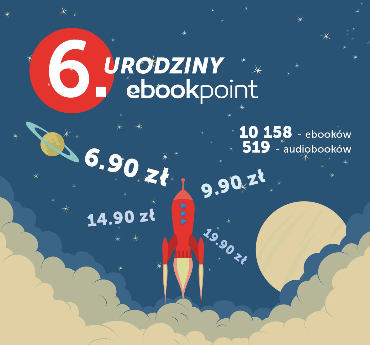 6 urodziny ebookpoint. 10158 ebooków, 518 audiobooków po 6,90-19,90 zł @ ebookpoint