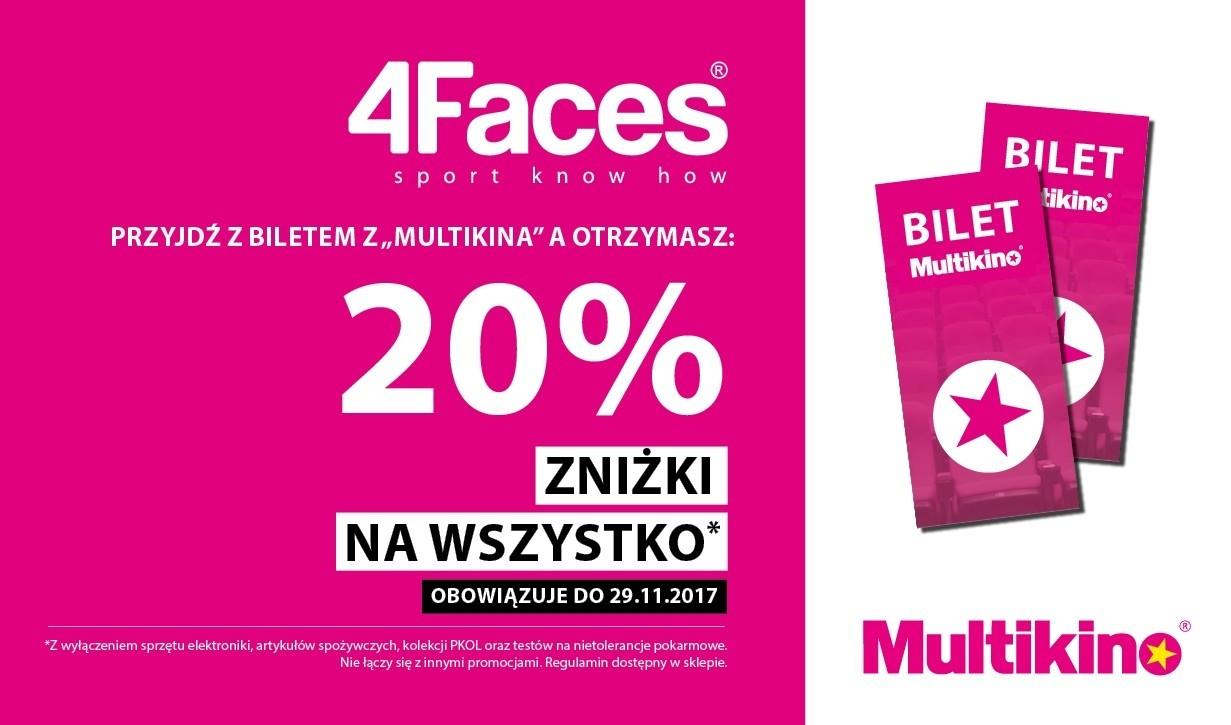 20% zniżki na wszystko przy okazaniu biletu z Multikina @ 4Faces
