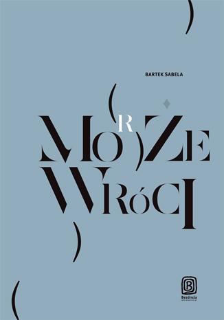 """Najlepsza książka podróżnicza 2013 """"Może (morze) wróci"""" za pół ceny. Druk, ebook i audiobook @ Bezdroża"""