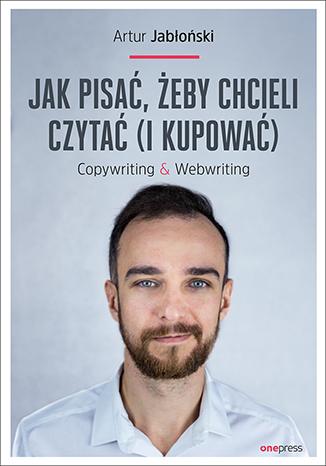 """Książka """"Jak pisać, żeby chcieli czytać"""" za 50% ceny @ Onepress"""