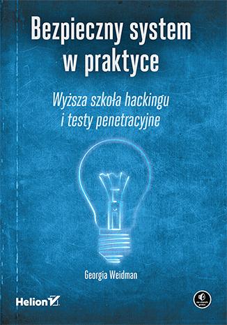 """Książka """"Bezpieczny system w praktyce. Wyższa szkoła hackingu"""" za 50% ceny @ Helion"""