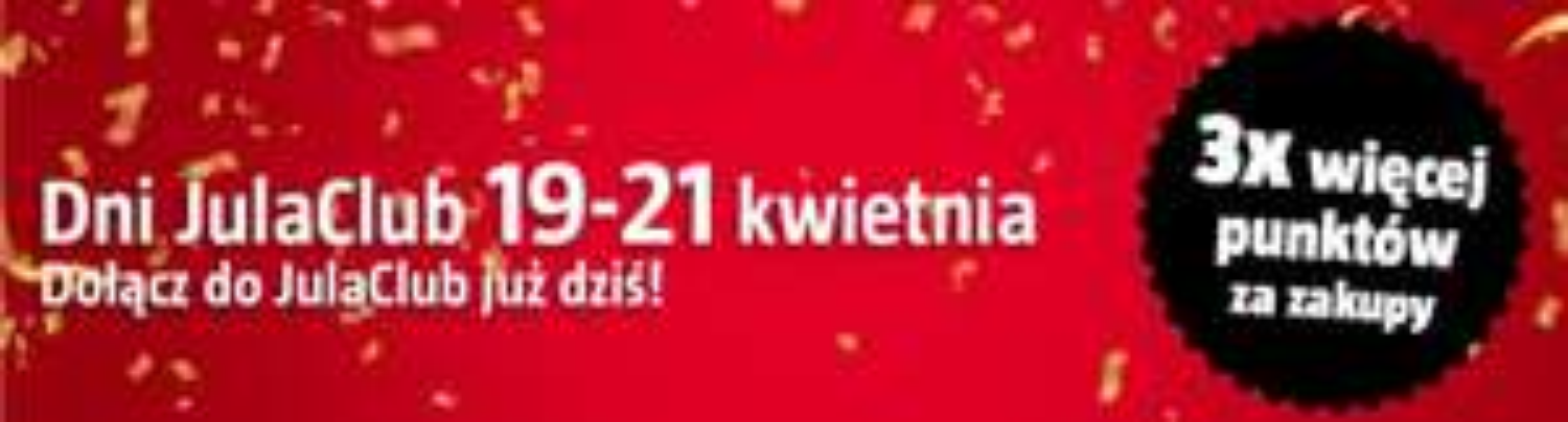 3x więcej punktów za zakupy dla Klubowiczów JulaClub (stacjonarne i internetowe) @ Jula