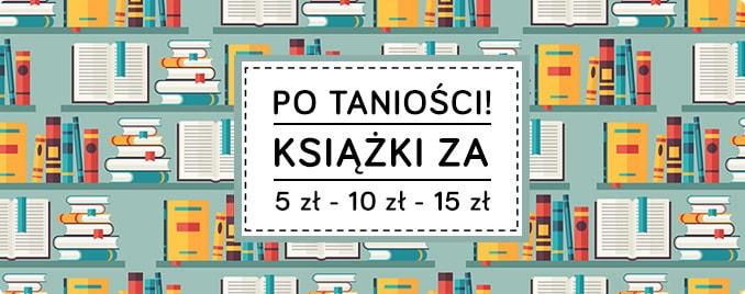 Książki za 5zł, 10zł, 15zł @taniaksiążka.pl