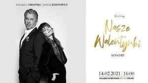 Nasze Walentynki - koncert Nataszy Urbańskiej i Janusza Józefowicza. 14 lutego 2021 niedziela za darmo online