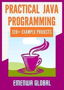 (Kindle eBook) Practical Java Programming: 120+ Practical Java Programming Practices And Projects 0,99 USD - Amazon US