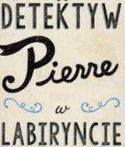 książka rysunkowa dla dzieci zagadki obrazkowe z serii Detektyw Pierre w labiryncie