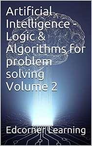 (Kindle eBook) Artificial Intelligence - Logic & Algorithms for problem solving Volume 2 (AI) 0,99 USD - Amazon US