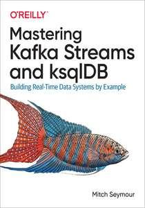 O'Reilly - Mastering Kafka Streams and ksqlDB - ebook