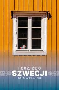 I cóż, że o Szwecji (ebook) - Natalia Kołaczek