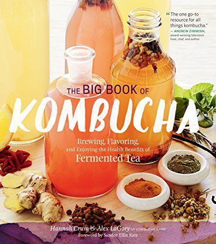 The Big Book of Kombucha: Brewing, Enjoying the Health Benefits of Fermented TeaEbook (fermentowana herbata z odrobiną alkoholu)