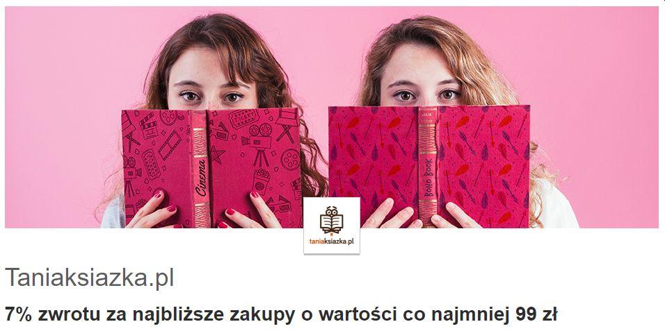 7% zwrotu za najbliższe zakupy o wartości co najmniej 99 zł w taniaksiążka.pl