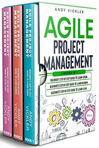 Agile Project Management: 3 books in 1 : Beginner's step by step guide to Learn Scrum + Kanban + Lean Kindle Edition
